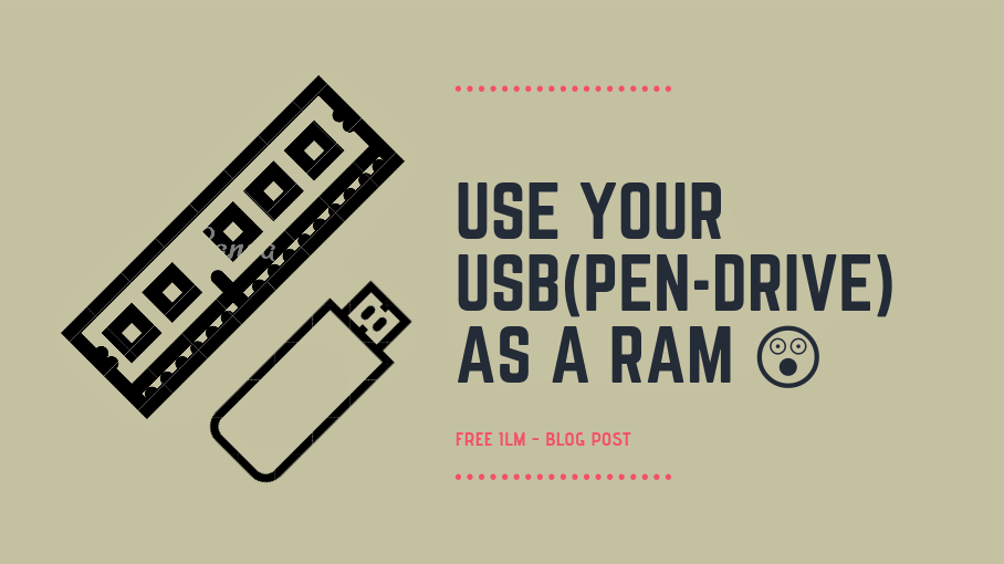 Use your USB (Pen-Drive) as a RAM